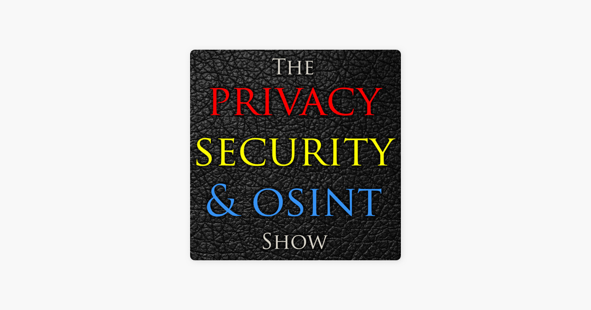 The Privacy, Security, & OSINT Show on Apple Podcasts