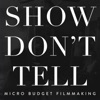 Show Don't Tell: Micro-Budget Filmmaking artwork