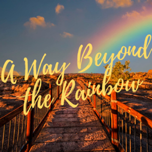 A Way Beyond the Rainbow podcast