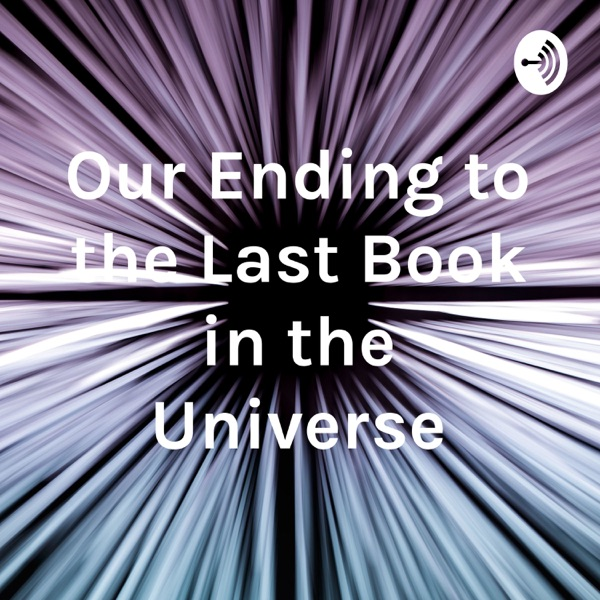 Our Ending to the Last Book in the Universe