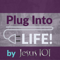 Plug Into Life by Jesus 101 podcast