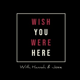 Wish You Were Here on Apple Podcasts