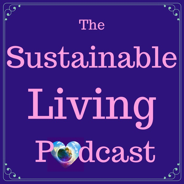 The Sustainable Living Podcast