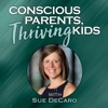 Conscious Parents, Thriving Kids with Sue DeCaro artwork