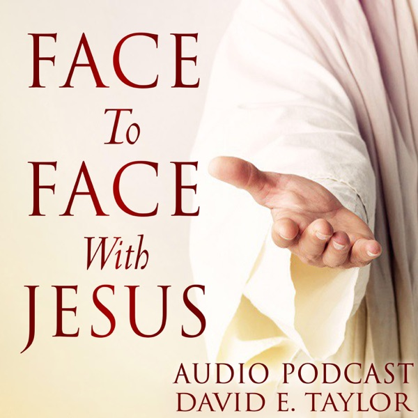 Face to Face Appearances from Jesus with David E. Taylor