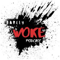 Barely 'Woke' podcast
