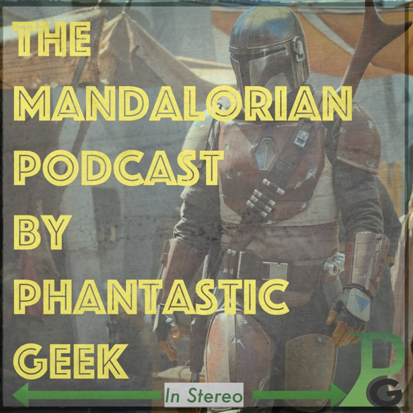 The Star Wars: Mandalorian Podcast by Phantastic Geek