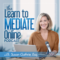 The Learn to Mediate Online Podcast from Susan Guthrie, Esq.