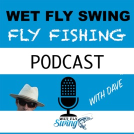 232fd1a47eb Wet Fly Swing Fly Fishing Podcast on Apple Podcasts