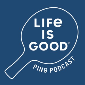 Life is Good Ping Podcast
