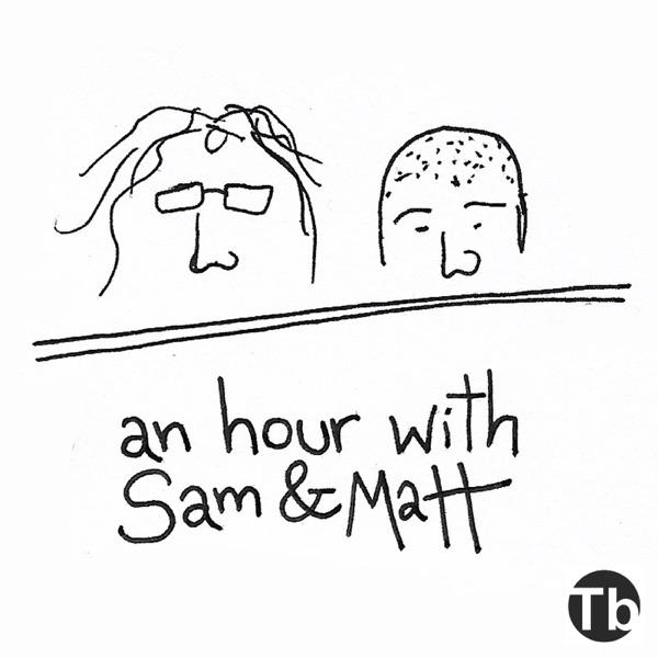 An Hour With Sam and Matt