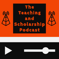The Teaching and Scholarship Podcast podcast