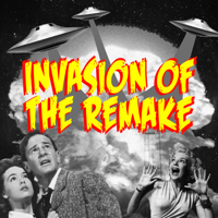 Invasion of the Remake Podcast podcast