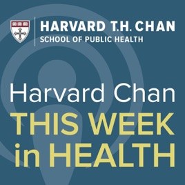 Harvard Chan: This Week in Health on Apple Podcasts