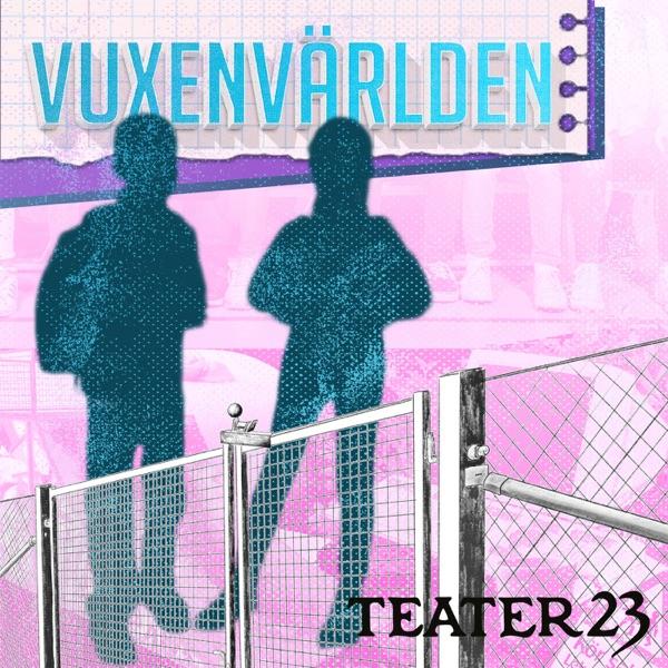 Vuxenvärlden - Teater 23
