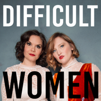 Difficult Women podcast