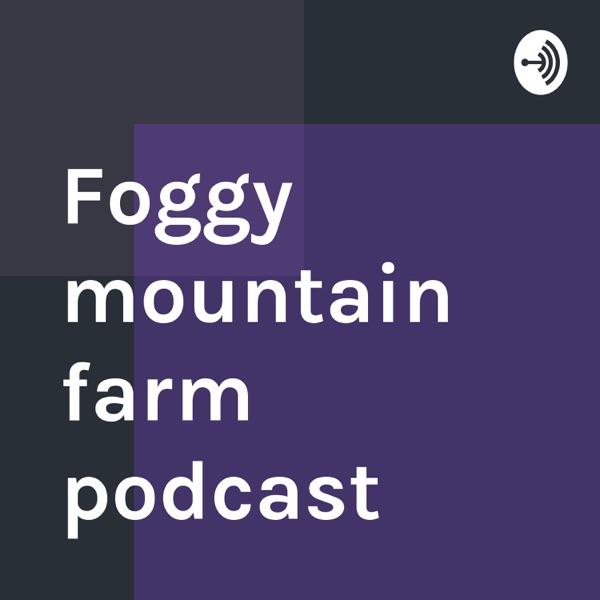 Foggy mountain farm podcast