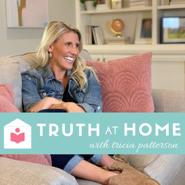 Truth at Home with Tricia Patterson