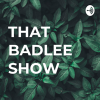 THAT BADLEE SHOW podcast