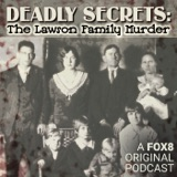 Image of Deadly Secrets: The Lawson Family Murder podcast