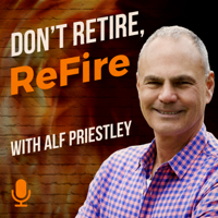 Don't Retire, Refire Podcast podcast