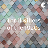 Thrill Killers of the 1920s podcast