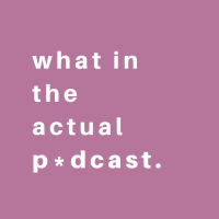what in the actual podcast. podcast