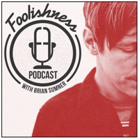 FOOLISHNESS Podcast with Brian Sumner podcast