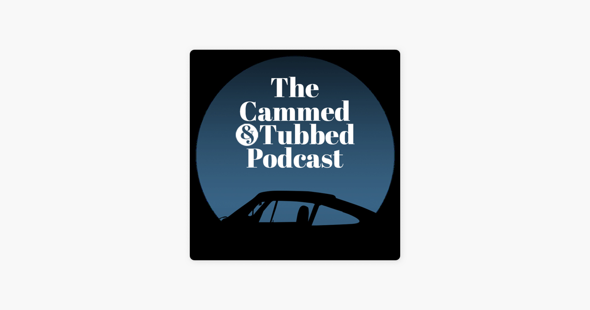 """The Cammed and Tubbed Podcast"""" auf Apple Podcasts"""