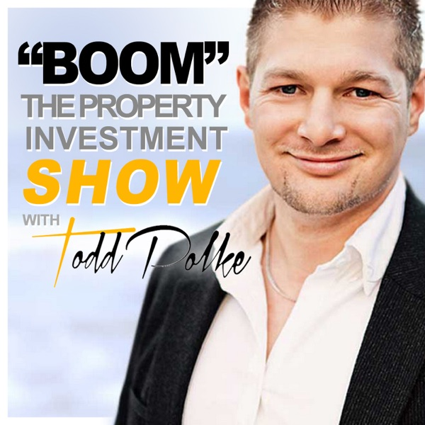 """Boom"" The Property Investing Show with Todd Polke"