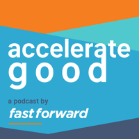 Accelerate Good with Fast Forward podcast