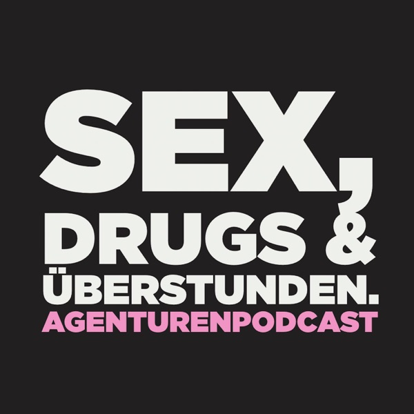 Sex, Drugs & Überstunden - Agenturenpodcast