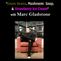 Green Beans, Mushroom Soup, & Strawberry Ice Cream_with your host Marc Gladstone podcast