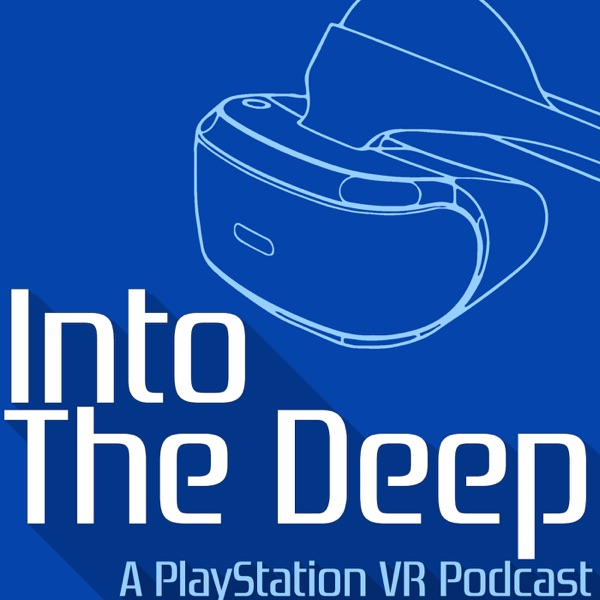 Into The Deep: A PlayStation VR Podcast