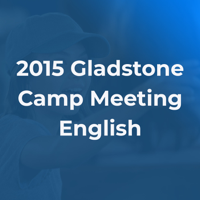2015 Gladstone Camp Meeting podcast