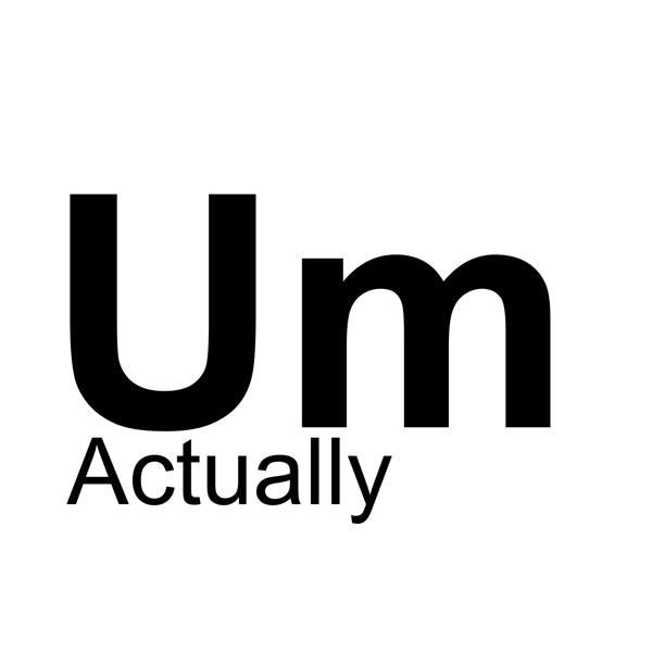 Um, Actually