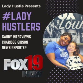 LadyHustlers: Interview with Charisse Gibson, Reporter at