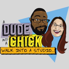 A Dude & A Chick Walk Into A Studio on Apple Podcasts