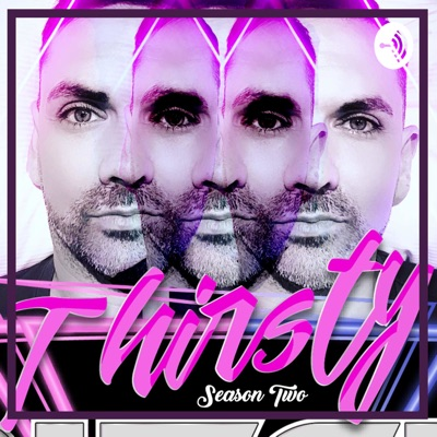 Thirsty Bitch - Gay Podcast