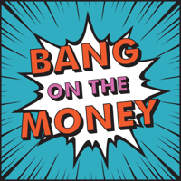 Bang on the Money podcast