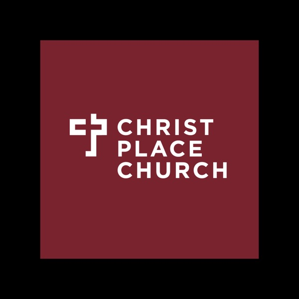 Christ Place Church Podcast