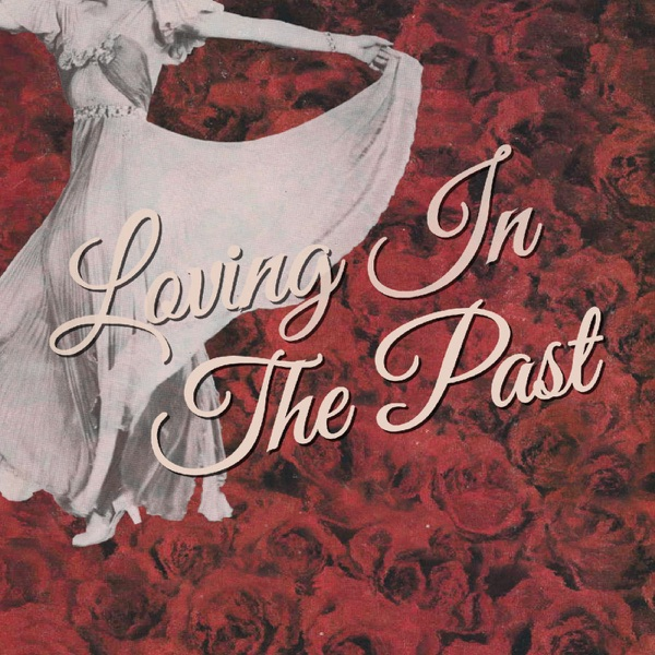 Loving in the Past