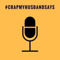 Crap My Husband Says podcast