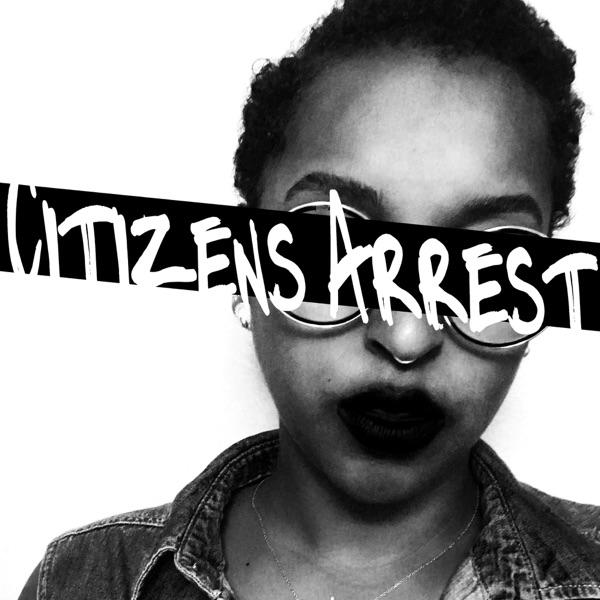 Citizens Arrest Podcast
