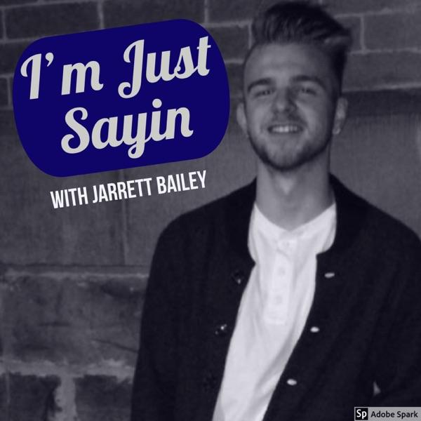 I'm Just Sayin with Jarrett Bailey
