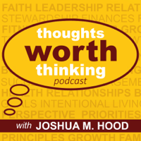 Thoughts Worth Thinking with Joshua M. Hood podcast
