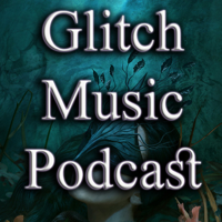Glitch Music Podcast podcast