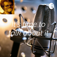 It's time to talk about it podcast