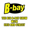 The Big B-Bay Show with Eric and Stacey