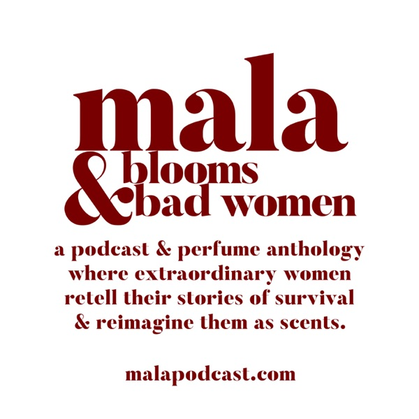 MALA: Blooms & Bad Women